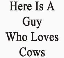 Here Is A Guy Who Loves Cows by supernova23