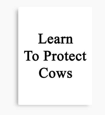 Learn To Protect Cows Canvas Print