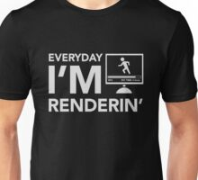 Everyday I'm Renderin' Unisex T-Shirt