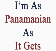 I'm As Panamanian As It Gets by supernova23