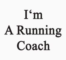 I'm A Running Coach  by supernova23