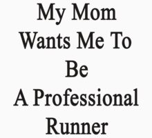 My Mom Wants Me To Be A Professional Runner  by supernova23