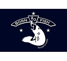 Born to Fish - Forced to Work VRS2 Photographic Print