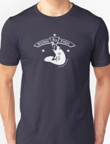Born to Fish - Forced to Work VRS2 T-Shirt