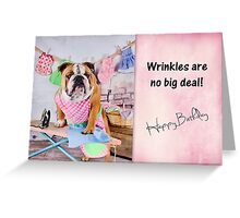 Wrinkles are no big deal Greeting Card