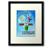 I Don't Die, I Bubble! Framed Print