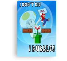 I Don't Die, I Bubble! Canvas Print