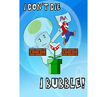 I Don't Die, I Bubble! Photographic Print