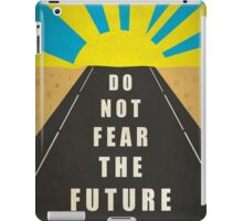 Quote: Do not fear the Future iPad Case/Skin
