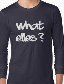 what else? Long Sleeve T-Shirt
