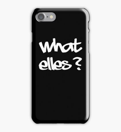 what else? iPhone Case/Skin