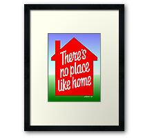 THERE IS NO PLACE LIKE HOME Framed Print