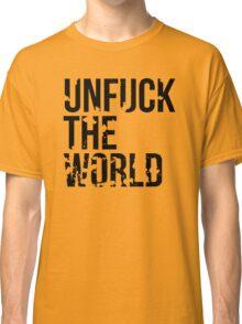 unfuck the world Classic T-Shirt