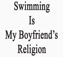 Swimming Is My Boyfriend's Religion by supernova23