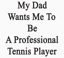 My Dad Wants Me To Be A Professional Tennis Player by supernova23