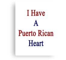 I Have A Puerto Rican Heart Canvas Print