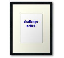 challenge belief Framed Print