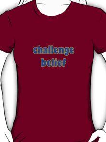 challenge belief T-Shirt