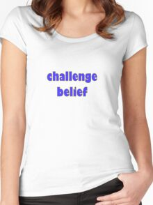 challenge belief Women's Fitted Scoop T-Shirt