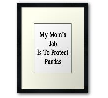 My Mom's Job Is To Protect Pandas Framed Print