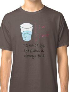 Half Water Half Air = Glass is Always Full Classic T-Shirt