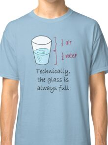Half Water Half Air = Glass is Always Full Classic T-Shirt