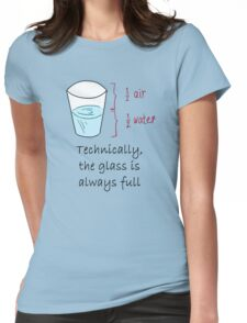 Half Water Half Air = Glass is Always Full Womens Fitted T-Shirt