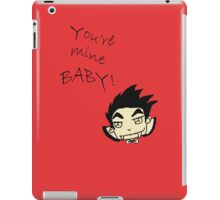 You're mine baby! iPad Case/Skin