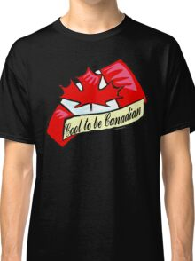 Cool To Be Canadian Classic T-Shirt