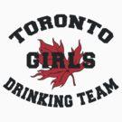 Toronto Girls Drinking Team by HolidayT-Shirts