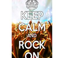 Keep Calm And Rock On by Matthew Ferri
