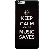 Keep Calm 'Cause Music Saves iPhone Case/Skin