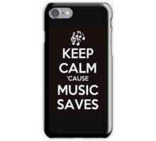 Keep Calm 'Cause Music Saves iPhone Case/Skin