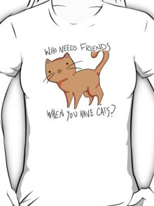 Who needs friends when you have cats? In orange  T-Shirt