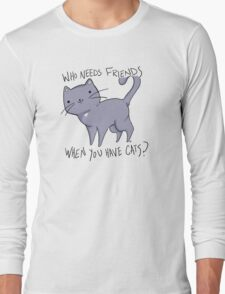 Who needs friends when you have cats? In grey  Long Sleeve T-Shirt