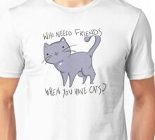 Who needs friends when you have cats? In grey  Unisex T-Shirt