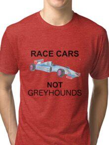 Race Cars, Not Greyhounds Tri-blend T-Shirt