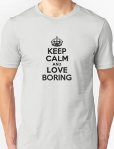 Keep Calm and Love BORING T-Shirt