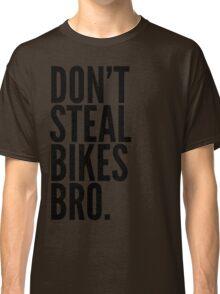 Don't Steal Bikes Bro Classic T-Shirt