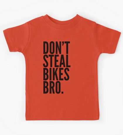 Don't Steal Bikes Bro Kids Tee