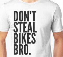Don't Steal Bikes Bro Unisex T-Shirt