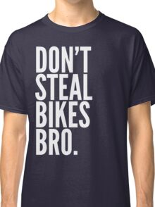 Don't Steal Bikes Bro Classic T-Shirt