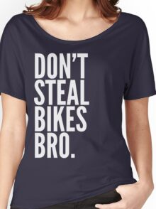Don't Steal Bikes Bro Women's Relaxed Fit T-Shirt