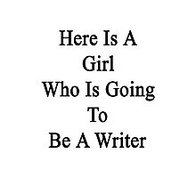 Here Is A Girl Who Is Going To Be A Writer Photographic Print