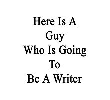 Here Is A Guy Who Is Going To Be A Writer  Photographic Print