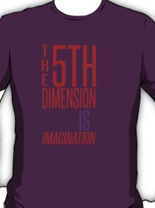 The 5th Dimension IS Imagination T-Shirt