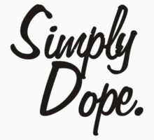 SIMPLY DOPE. by ElectricNeff