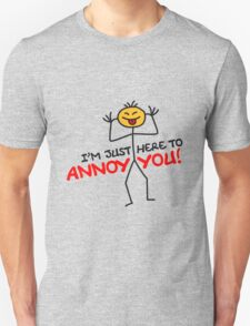 I'm Just Here To Annoy You T-Shirt