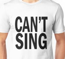 can't SING. Unisex T-Shirt