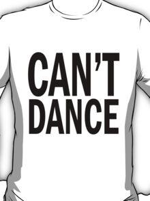 can't DANCE. T-Shirt